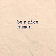 Be a nice human Human Pictures, Kindness Matters, Word Up, Be A Nice Human, Favorite Quotes, Life Quotes, Quotes Quotes, Encouragement, Wisdom