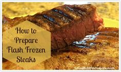 How to Prepare Flash Frozen Steaks.  So easy and so delicious!