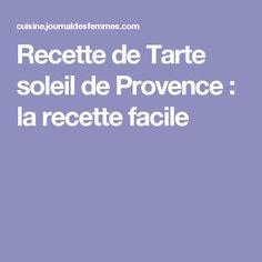 Recette de Tarte soleil de Provence : la recette facile