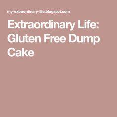 Extraordinary Life: Gluten Free Dump Cake