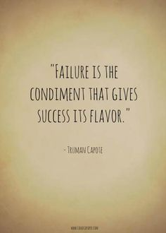 """Failure is the condiment that gives success its flavor."" - Truman Capote…"