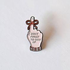 Don't Forget To Shut Up Enamel Pin | Lapel Pin