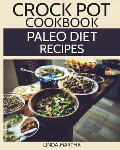Crock Pot Cookbook: Delicious Paleo Diet Recipes For Crock Pot Cooking