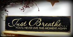 Wooden Inspirational Sign, Just Breathe You'll Never Live In This Moment Again, Wood sign saying, Life Sign, Yoga Sign, Home Decor, by Woodticks on Etsy https://www.etsy.com/listing/114013197/wooden-inspirational-sign-just-breathe