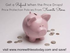 Get a Refund When the Price Drops- learn the price protection policies at your favorite stores and get money back if the price you paid goes down during the allowed time frame.