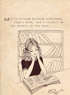"""It's strange because sometimes, I read a book, and I think I am the people in the book."" This is my life."