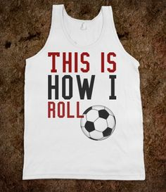 This is how I roll soccer tank top tee t shirt