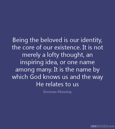 brennan manning Quotes | ... by which God knows us and the way He relates to us - Brennan Manning