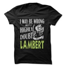 [Hot tshirt name tags] LAMBERT Doubt Wrong  99 Cool Name Shirt  Coupon 20%  If you are LAMBERT or loves one. Then this shirt is for you. Cheers !!!  Tshirt Guys Lady Hodie  SHARE and Get Discount Today Order now before we SELL OUT  Camping 0399 cool name shirt a ken thing you wouldnt understand keep calm let hand it tshirt design funny names be wrong but i highly am lambert doubt