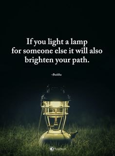 ❝ If you light a lamp for someone else… Buddha Quote, Millionaire Lifestyle, Someone Elses, Famous Quotes, Positive Affirmations, Self Improvement, Motivational Quotes, Quotes Inspirational, Funny Quotes