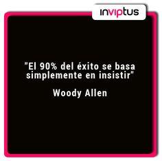 """""""El 90% del éxito se basa simplemente en insistir"""" Woody Allen"""