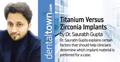 What you should know while deciding between zirconia and titanium dental implants.  Read more inside Dentaltown.