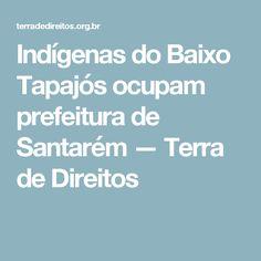 Indígenas do Baixo Tapajós ocupam prefeitura de Santarém — Terra de Direitos