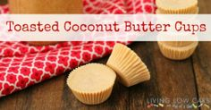 Toasted Coconut Butter Cups. A healthy Paleo treat