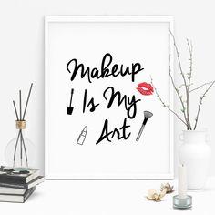 Make Up Wall Art Makeup Is My Art Makeup Quote Print
