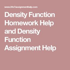 Density Function Homework Help and Density Function Assignment Help