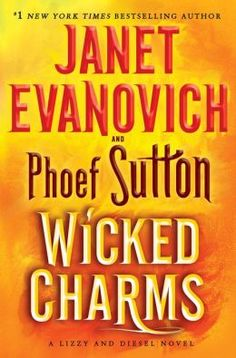 wicked charms janet evanovich | Wicked Charms: A Lizzy and Diesel Novel by Janet Evanovich ...