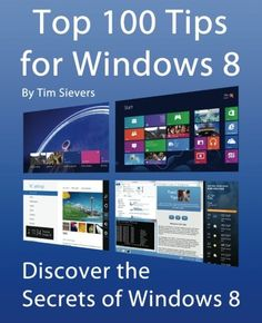 Top 100 Tips for Windows 8: Discover the Secrets of Windows 8/Tim Sievers