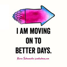 I am moving on to better days. #notsalmon #quote #inspirational (click arrow for more #motivational #quotes and #happiness tools )
