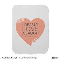 I Dearly Love A Laugh - Jane Austen Quote Burp Cloth