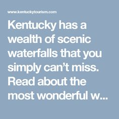 Kentucky has a wealth of scenic waterfalls that you simply can't miss. Read about the most wonderful waterfalls in Kentucky now and make plans to visit.