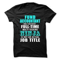 FUND-ACCOUNTANT - Full-time Multitasking NINJA T Shirts, Hoodies Sweatshirts. Check price ==► http://store.customtshirts.xyz/go.php?u=https://www.sunfrog.com/No-Category/FUND-ACCOUNTANT--Full-time-Multitasking-NINJA.html?41382