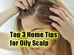 Remedies For Scalp Top 3 Home Tips for Oily Scalp Home Remedies For Dandruff, Hair Remedies For Growth, Oily Scalp Treatment, Oily Skin Remedy, Flaky Scalp, Oily Hair, Grow Hair, Health Tips, Thicker Hair