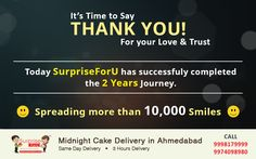 SurpriseForU is glad to announce that we have happily completed 2 years of journey and we will continue to do so in upcoming years.  Heartiest thanks to all our customers for their love and support in our journey. Keep Surprising Friends and Family members with us on all occasions.  #cakes   #flowers   #sweets   #chocolates   #Ahmedabad   #SurpriseForU