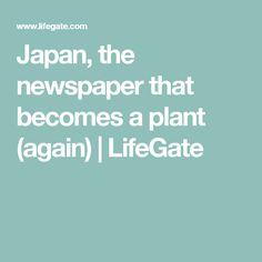 Japan, the newspaper that becomes a plant (again)   LifeGate