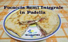 Focaccia Semi Integrale in Padella Bimby TM5