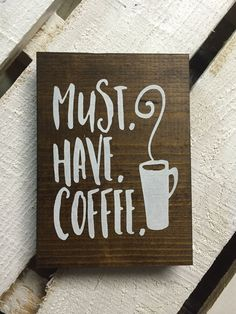 must have coffee, wood sign, wooden sign, farmhouse sign, kitchen decor, coffee sign, rustic sign, wall hanging, kitchen rustic sign