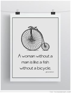 A woman without a man is like a fish without a bicycle//