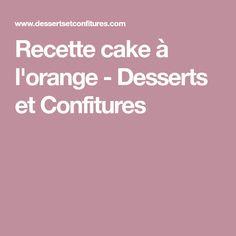 Recette cake à l'orange - Desserts et Confitures