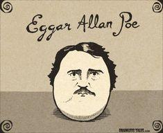 Eggar Allan Poe. lolz. :)