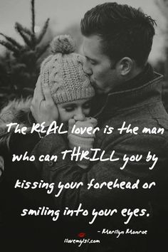 The REAL lover is the man who can THRILL you by kissing your forehead or smiling into your eyes. ~Marilyn Monroe ~ ( I hate to be kissed on the forehead ~ I want the man that loves Me & I love to kiss me in other places. Real Love, Love Of My Life, My Love, Real Man, Real Relationships, Relationship Quotes, My Guy, The Man, Jolie Phrase