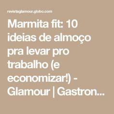 Marmita fit: 10 ideias de almoço pra levar pro trabalho (e economizar!) - Glamour   Gastronomia