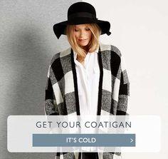 Get your coatigan - its cold >