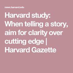 Harvard study: When telling a story, aim for clarity over cutting edge | Harvard Gazette