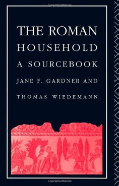 The Roman Household: A Sourcebook (Routledge Sourcebooks for the Ancient World)