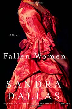 Fallen Women by Sandra Dallas Historical fiction written around the Tenderloin District of Denver - don't want it to end so I am sitting here at my computer looking at Pinterest instead of reading!