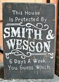 This house is protected by Smith & Wesson -- Hand Painted Rustic Wood Painted Signs, Wooden Signs, Hand Painted, Diy Signs, Funny Signs, Smith Wesson, Barn Wood, Rustic Wood, Wood Animals