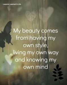 My beauty comes from having my own style, living my own way and knowing my own mind | Inspirational Quotes