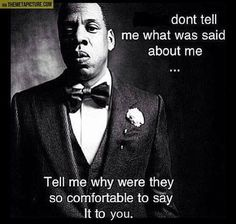 Jay-Z wisdom.I don't know if Jay Z is all that wise.but this is something to think about, that's for sure. Great Quotes, Quotes To Live By, Me Quotes, Funny Quotes, Inspirational Quotes, Jay Z Quotes, Motivational, Success Quotes, 2pac Quotes