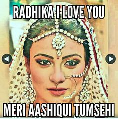 meri aashiqui tumse hi i love you radhika ap bohot khubsoorat ho ishani  I LOVE YOU ISHVEER AND SHADIKA LOVE TOU TO