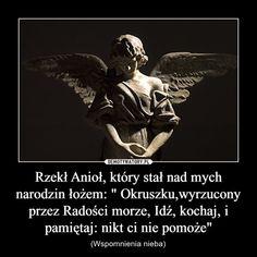 """Rzekł Anioł, który stał nad mych narodzin łożem: """" Okruszku,wyrzucony przez Radości morze, Idź, kochaj, i pamiętaj: nikt ci nie pomoże"""""""