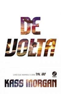 Eu Pratico Livroterapia: Resenha: De Volta ( The 100 - 3 ) - Kass Morgan