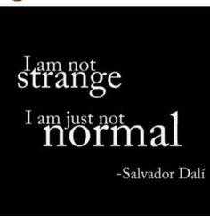 I am not strange. I am just not standard. My Life Quotes, Salvador Dali, Artist, Artists