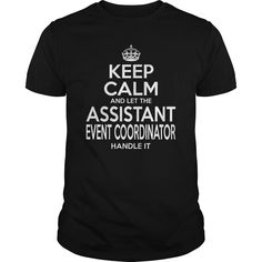 Keep Calm And Let The Assistant Event Coordinator Handle It T-Shirt, Hoodie Assistant Event Coordinator