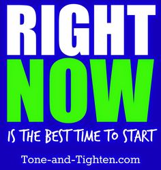 Stop procrastinating and start doing!! The best time to start is RIGHT NOW!! #fitness #motivation #inspiration from Tone-and-Tighten.com