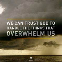 """We can trust God to handle the things that overwhelm us."" Our Daily Bread"